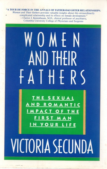Image for Women and Their Fathers: The Sexual and Romantic Impact of the First Man in Your Life