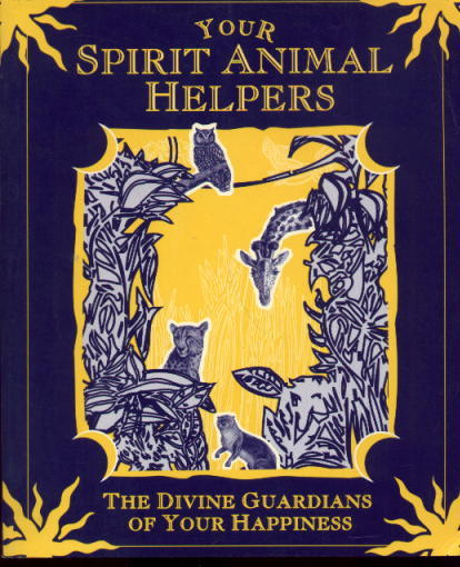 Image for Your Spirit Animal Helpers: The Divine Guardians Of Your Happiness