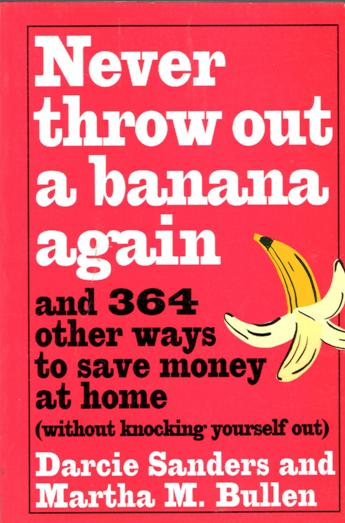 Image for Never Throw Out a Banana Again: And 364 Other Ways to Save Money at Home Without Knocking Yourself Out