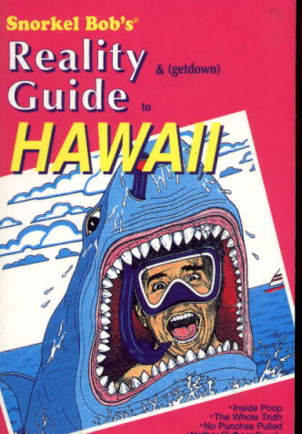 Image for Snorkel Bob's Reality & (Get Down) Guide To Hawaii