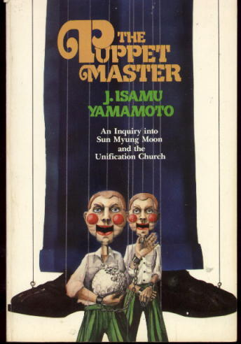 Image for The Puppet Master: An Inquiry Into Sun Myung Moon And The Unification Church